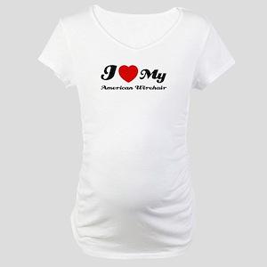 I love my American wirehair Maternity T-Shirt