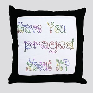 Have You Prayed About It Throw Pillow