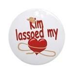 Kim Lassoed My Heart Ornament (Round)