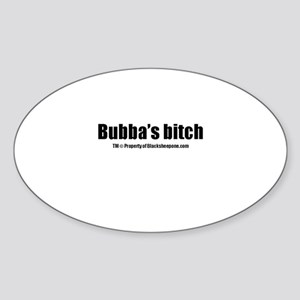 Bubbas Bitch(TM) Sticker (Oval)