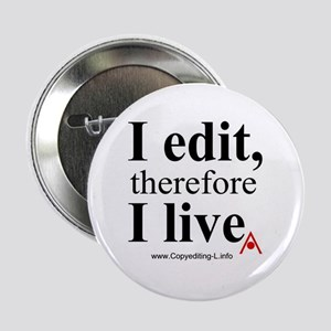 """""""I edit, therefore I live"""" CE-Lery button"""