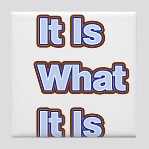It Is What It Is 1 Tile Coaster