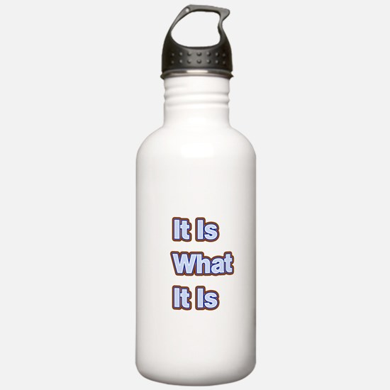 It Is What It Is 1 Water Bottle
