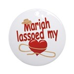 Mariah Lassoed My Heart Ornament (Round)