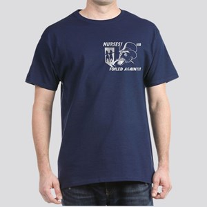 Nurses! Foiled Again! Dark T-Shirt