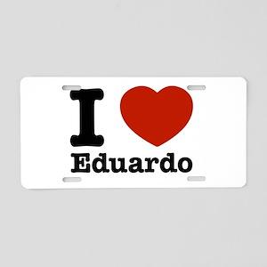 I love Eduardo Aluminum License Plate