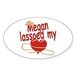 Megan Lassoed My Heart Sticker (Oval)