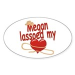 Megan Lassoed My Heart Sticker (Oval)
