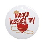 Megan Lassoed My Heart Ornament (Round)