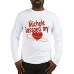 Michele Lassoed My Heart Long Sleeve T-Shirt