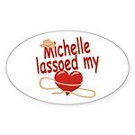 Michelle Lassoed My Heart Sticker (Oval)