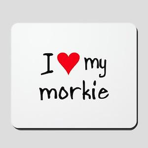 I LOVE MY Morkie Mousepad