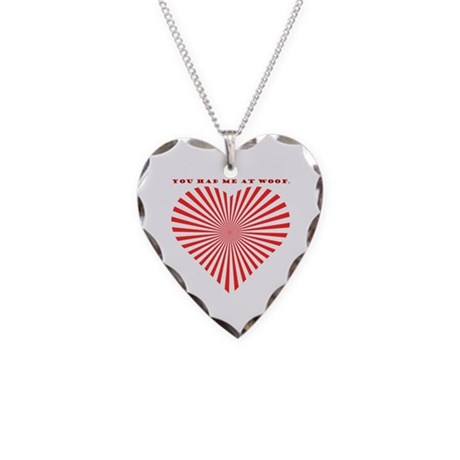 You Had Me At Woof. Necklace Heart Charm