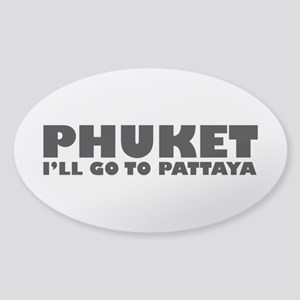 PHUKET I'LL GO TO PATTAYA Sticker (Oval)