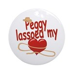Peggy Lassoed My Heart Ornament (Round)