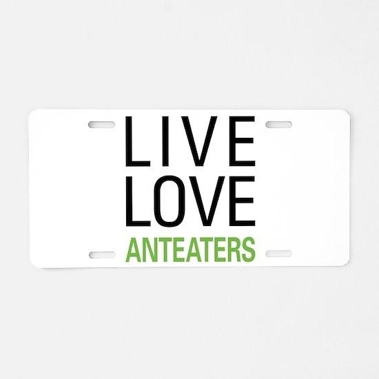 Live Love Anteaters Aluminum License Plate