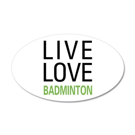 Live Love Badminton 35x21 Oval Wall Decal