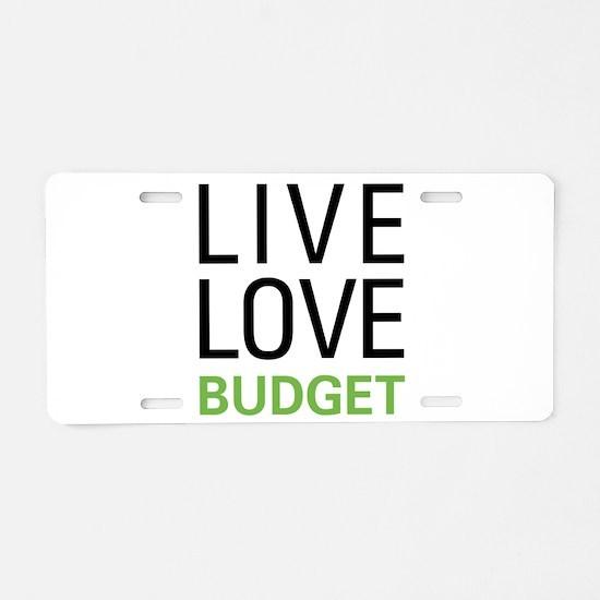 Live Love Budget Aluminum License Plate
