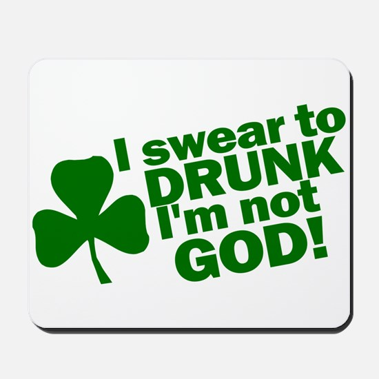 I Swear To Drunk I'm Not God Mousepad