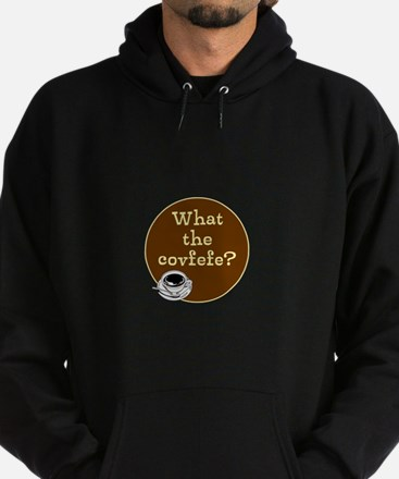 What the covfefe? Sweatshirt