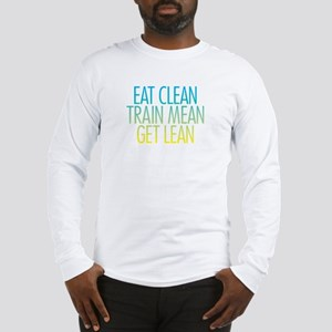 Eat Clean, Train Mean, Get Le Long Sleeve T-Shirt