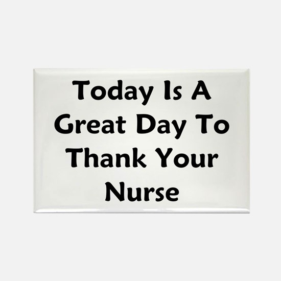 Great Day To Thank Your Nurse Rectangle Magnet