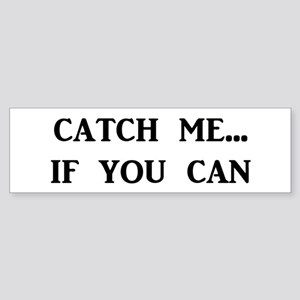 Catch Me If You Can Bumper Sticker