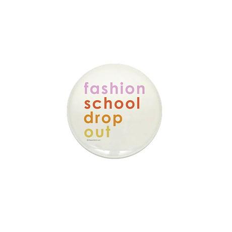 Fashion school dropout - Mini Button