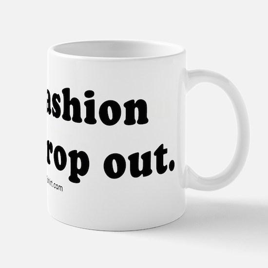 I'm a fashion school dropout -  Mug