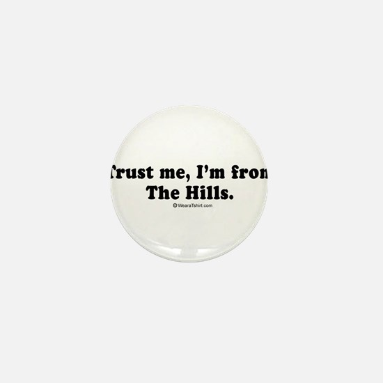 Trust me, I'm from the Hills - Mini Button