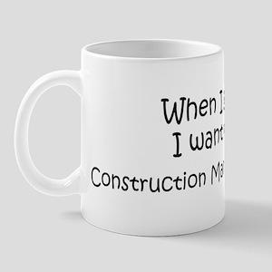 Grow Up Construction Manageme Mug