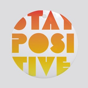 Stay Positive Ornament (Round)