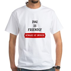 Dog is Friendly White T-Shirt