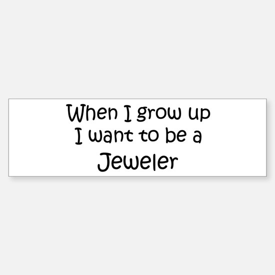 Grow Up Jeweler Bumper Bumper Bumper Sticker