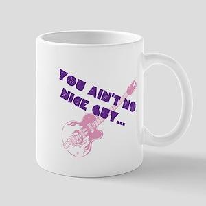 YOU AIN'T NO NICE GUY Mug