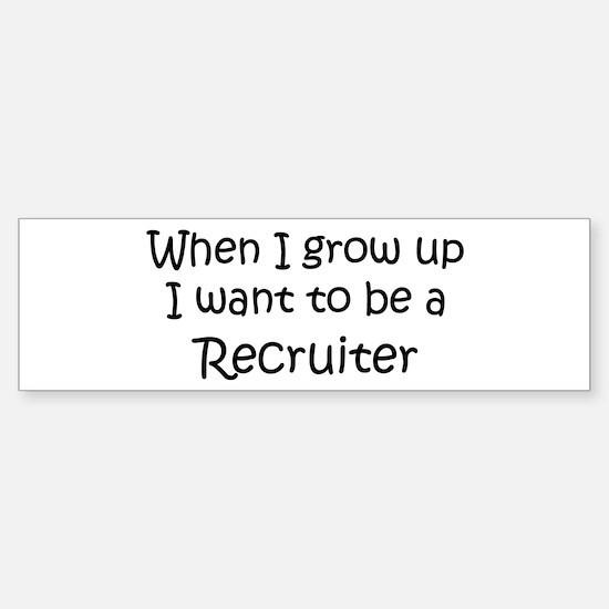 Grow Up Recruiter Bumper Bumper Bumper Sticker
