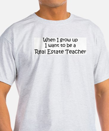 Grow Up Real Estate Teacher Ash Grey T-Shirt