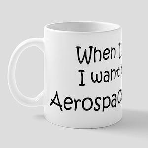 Grow Up Aerospace Engineer Mug
