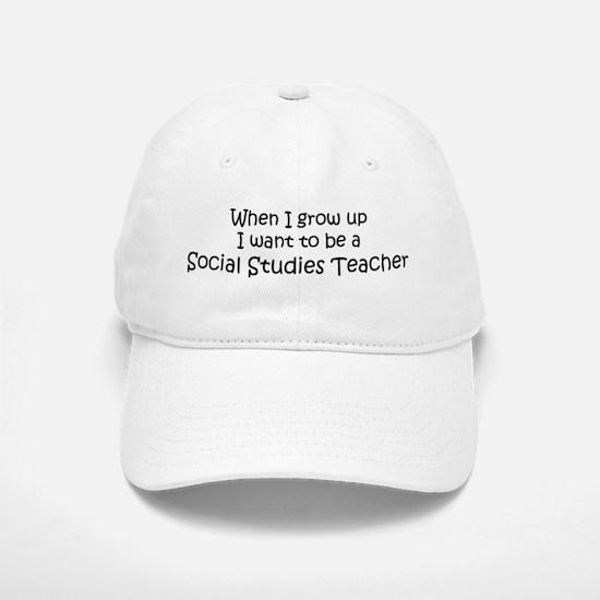 Grow Up Social Studies Teache Baseball Baseball Cap