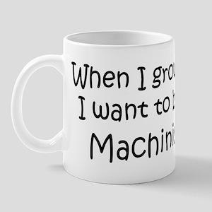 Grow Up Machinist Mug