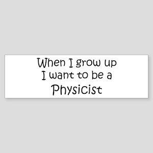 Grow Up Physicist Bumper Sticker