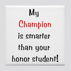 My Champion is smarter than your honor student Til