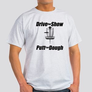 Drive For Show Putt For Dough Light T-Shirt
