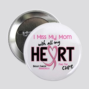 """Miss My Mom With All My Heart Breast Cancer 2.25"""""""