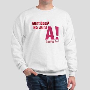 Aunt Bee? No Aunt A or A+ Sweatshirt