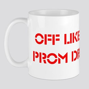 Off like a prom dress Mug