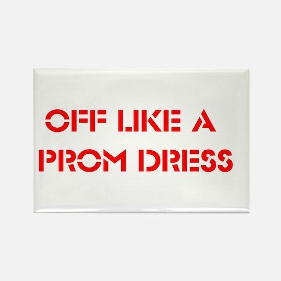 Off like a prom dress Rectangle Magnet