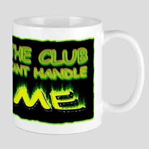the club cant handle me Mug