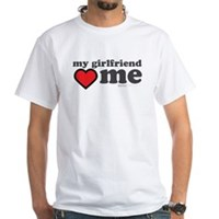 My Girlfriend Loves Me White T-Shirt