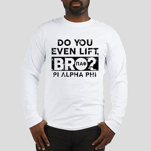 Pi Alpha Phi Do You Lift Bro Long Sleeve T-Shirt